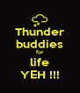 Thunder buddies for life YEH !!! - Personalised Poster A4 size