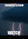THUNDER-STORM          WATCH        - Personalised Poster A4 size