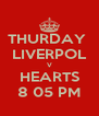THURDAY  LIVERPOL V HEARTS 8 05 PM - Personalised Poster A4 size
