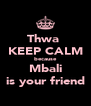 Thwa  KEEP CALM because Mbali is your friend - Personalised Poster A4 size