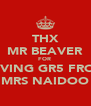 THX MR BEAVER FOR  SAVING GR5 FROM MRS NAIDOO - Personalised Poster A4 size