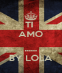 TI  AMO  ...... BY LOLA - Personalised Poster A4 size