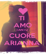 TI  AMO TANTO  CUORE  ARIANNA  - Personalised Poster A4 size