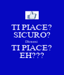 TI PIACE? SICURO? Dimmi TI PIACE? EH??? - Personalised Poster A4 size