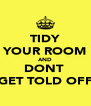 TIDY YOUR ROOM AND DONT  GET TOLD OFF - Personalised Poster A4 size