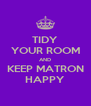 TIDY YOUR ROOM AND KEEP MATRON HAPPY - Personalised Poster A4 size
