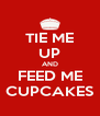 TIE ME UP AND FEED ME CUPCAKES - Personalised Poster A4 size