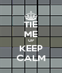 TIE ME UP KEEP CALM - Personalised Poster A4 size