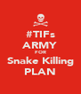 #TIFs ARMY FOR Snake Killing PLAN - Personalised Poster A4 size