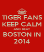 TIGER FANS KEEP CALM AND BEAT BOSTON IN 2014 - Personalised Poster A4 size