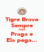 Tigre Bravo Sempre Joga Praga e Ela pega... - Personalised Poster A4 size