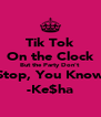 Tik Tok On the Clock But the Party Don't  Stop, You Know -Ke$ha - Personalised Poster A4 size