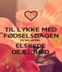 TIL LYKKE MED FØDSELSDAGEN Du fantastiske  ELSKEDE DEJLIGHED - Personalised Poster A4 size