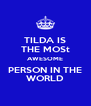 TILDA IS THE MOSt AWESOME PERSON IN THE WORLD - Personalised Poster A4 size