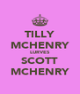 TILLY MCHENRY LURVES SCOTT MCHENRY - Personalised Poster A4 size