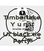 Timberlake Y u not Invite me to Ur black tie Party - Personalised Poster A4 size