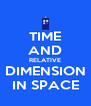 TIME AND RELATIVE DIMENSION IN SPACE - Personalised Poster A4 size
