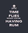 TIME FLIES WHEN YOU'RE HAVING RUM - Personalised Poster A4 size