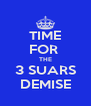 TIME FOR  THE 3 SUARS DEMISE - Personalised Poster A4 size