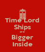 Time Lord Ships are Bigger Inside - Personalised Poster A4 size