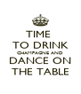TIME  TO DRINK CHAMPAGNE AND DANCE ON THE TABLE - Personalised Poster A4 size
