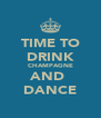 TIME TO DRINK CHAMPAGNE AND  DANCE - Personalised Poster A4 size