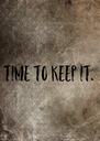 TIME TO KEEP IT. - Personalised Poster A4 size