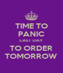 TIME TO PANIC LAST DAY TO ORDER TOMORROW - Personalised Poster A4 size