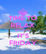 TIME TO RELAX BECAUSE IT'S FRIDAY - Personalised Poster A4 size