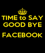 TIME to SAY GOOD BYE  FACEBOOK  - Personalised Poster A4 size
