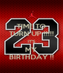 TIME TO TURN UP !!!!! IT'S MY BIRTHDAY !! - Personalised Poster A4 size
