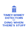 TIMEY-WIMEY DETECTORS GO DING WHEN THERE'S STUFF - Personalised Poster A4 size