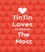 TinTin Loves  Cuteheart   The  Most - Personalised Poster A4 size