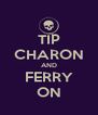 TIP CHARON AND FERRY ON - Personalised Poster A4 size