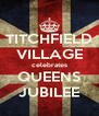 TITCHFIELD VILLAGE celebrates QUEENS JUBILEE - Personalised Poster A4 size