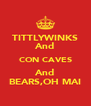 TITTLYWINKS And CON CAVES And BEARS,OH MAI - Personalised Poster A4 size