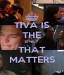 TIVA IS THE ONLY THAT MATTERS - Personalised Poster A4 size