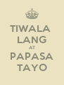 TIWALA  LANG AT PAPASA TAYO - Personalised Poster A4 size