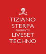 TIZIANO STERPA PRESENTS LIVESET TECHNO - Personalised Poster A4 size