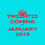 TM22MT22 COMING 25 JANUARY 2013 - Personalised Poster A4 size