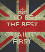 TO BE THE BEST  QUAILITY FIRST - Personalised Poster A4 size