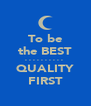 To be the BEST - - - - - - - - - -  QUALITY FIRST - Personalised Poster A4 size