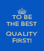 TO BE THE BEST  QUALITY FIRST! - Personalised Poster A4 size