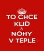 TO CHCE KLID A NOHY V TEPLE - Personalised Poster A4 size