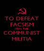 TO DEFEAT FACSISM JOIN THE COMMUNIST MILITIA - Personalised Poster A4 size