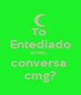 To  Entediado entao... conversa  cmg? - Personalised Poster A4 size
