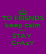 TO FRIENDS keep calm and STAY  CrAzY - Personalised Poster A4 size