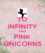 TO INFINITY AND PINK UNICORNS - Personalised Poster A4 size