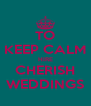 TO KEEP CALM HIRE CHERISH WEDDINGS - Personalised Poster A4 size