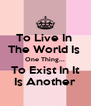 To Live In  The World Is  One Thing... To Exist In It Is Another - Personalised Poster A4 size